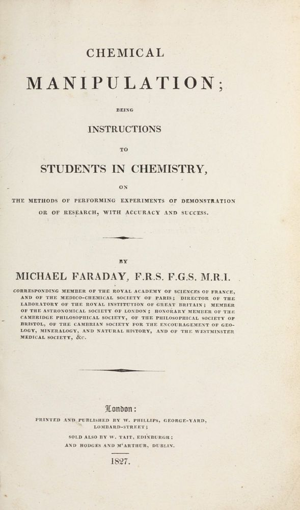 Chemical Manipulation; Being Instructions to Students in Chemistry, on the methods of performing experiments of demonstration or of research, with accuracy and success. Michael FARADAY.