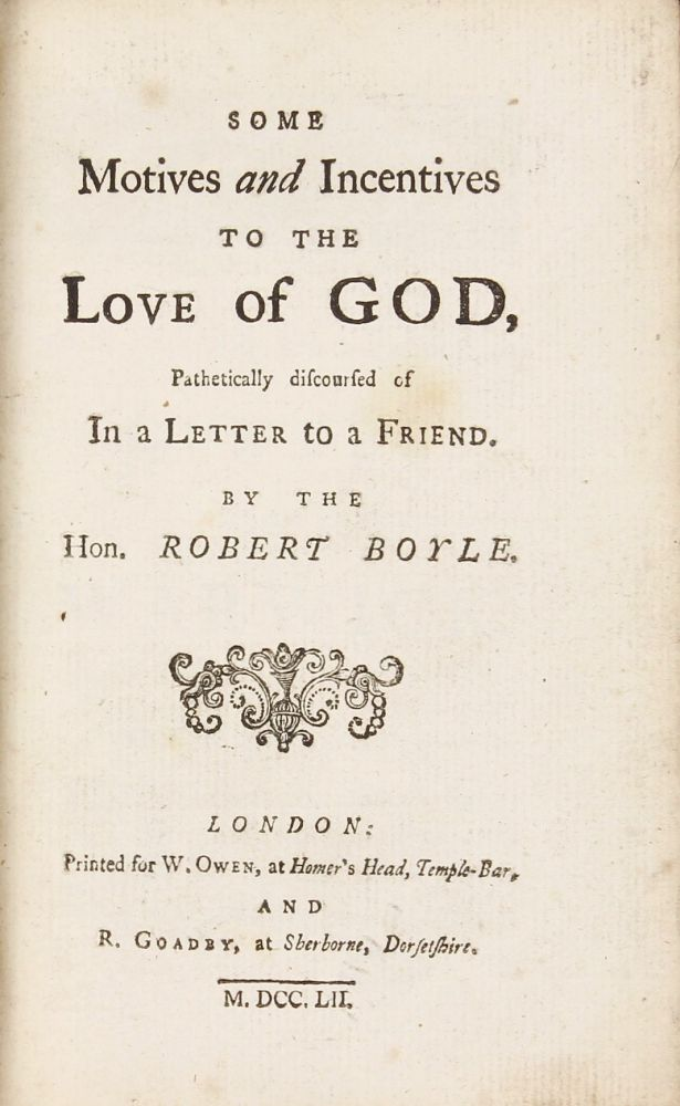 Some Motive and Incentives to the Love of God, Pathetically discoursed of in a Letter to a Friend. Robert BOYLE.