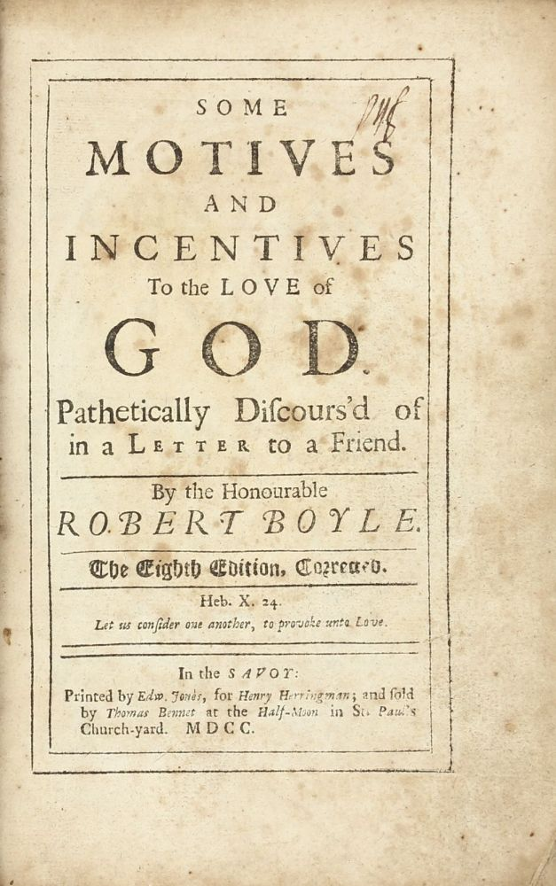 Some Motive and Incentives to the Love of God, Pathetically Discours'd of in a Letter to a Friend. The Eighth Edition, Corrected. Robert BOYLE.