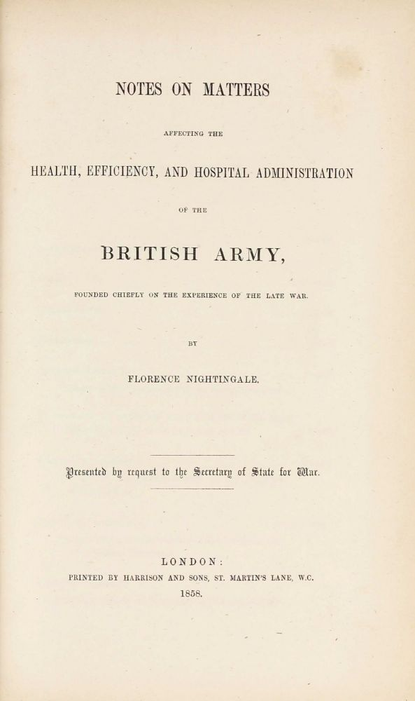Notes on Matters Affecting the Health, Efficiency, and Hospital Administration of the British Army. [bound with:] Subsidiary Notes as to the Introduction of Female Nursing into Military Hospitals in Peace and in War. Florence NIGHTINGALE.