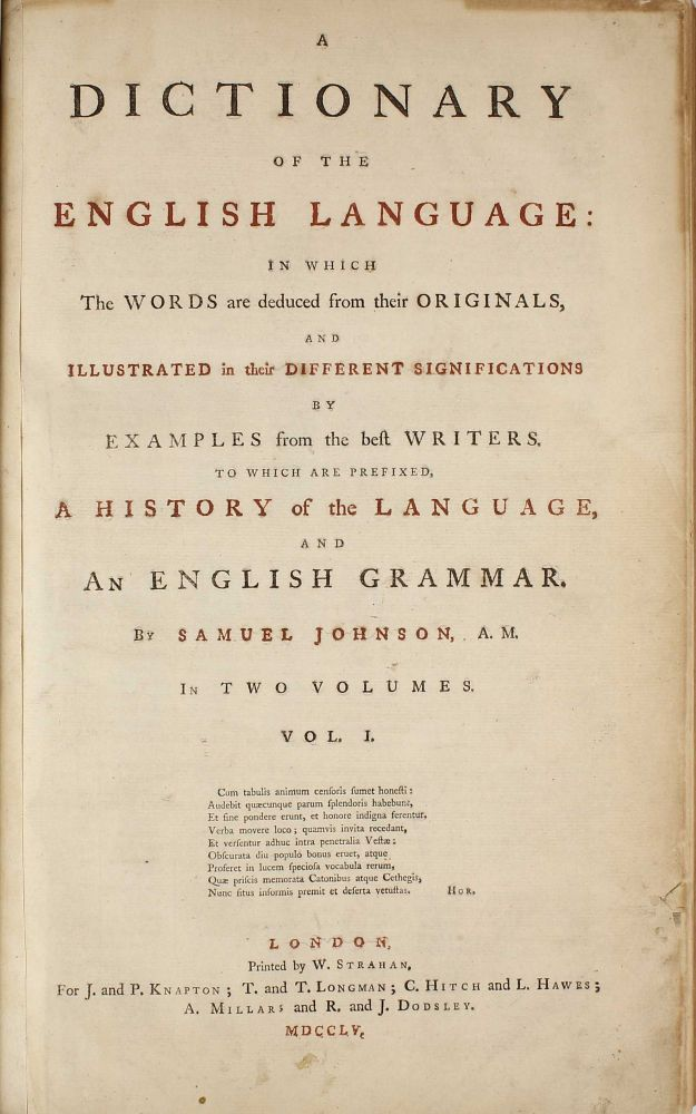 A Dictionary of the English Language in which the words are deduced from their originals, and illustrated in their different significations by examples from the best writers. Samuel JOHNSON.