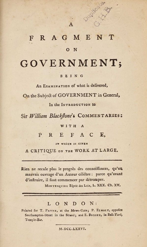 A fragment on Government; being an examination of what is delivered, on the subject of government in general, in the introduction to William Blackstone's commentaries. Jeremy BENTHAM.