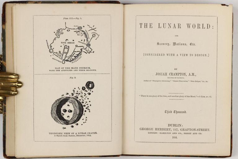 The Lunar World: its scenery, motions, etc. [Considered with a view to design.] Third Thousand. Josiah CRAMPTON.