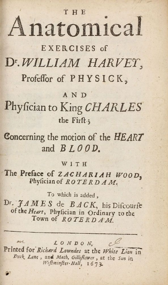 The Anatomical Exercises ... Concering the Motion of the Heart and Blood. With the Preface of Zachariah Wood ... to Which is Added, Dr. James de Back, his Discourse of the Heart. William HARVEY.