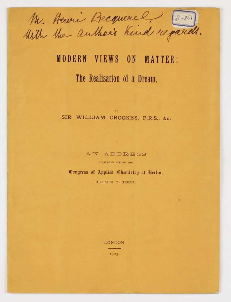 Modern Views on Matter: The Realisation of a Dream. An Address Delivered Before the Congress of Applied Chemistry at Berlin, June 5, 1903. Sir William CROOKES.