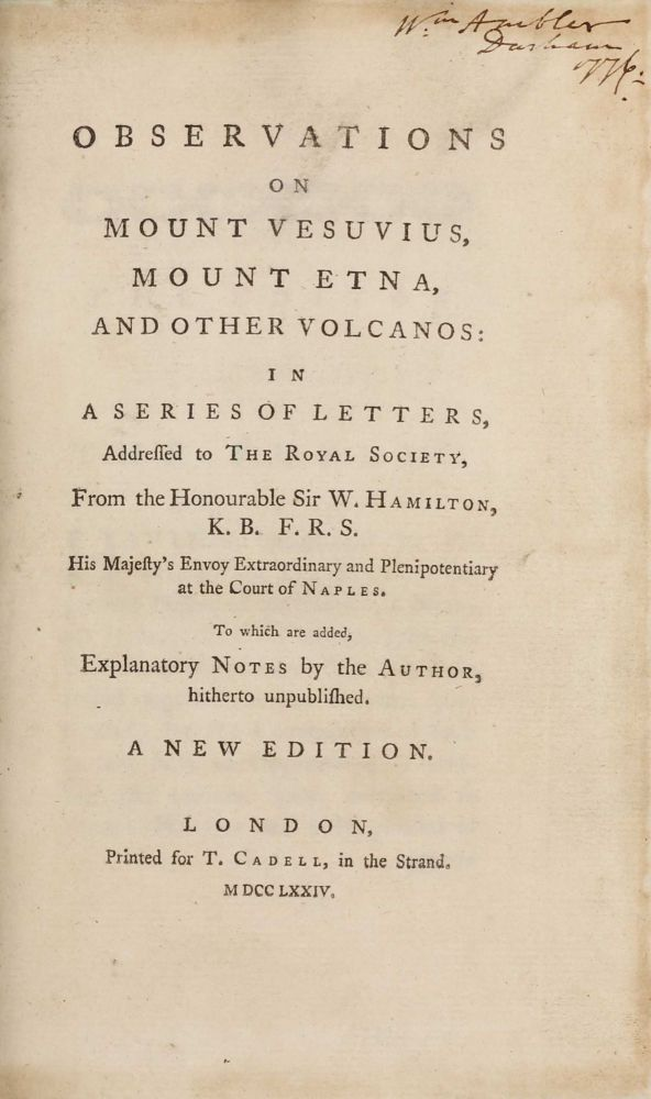 Observations on Mount Vesuvius, Mount Etna, and other Volcanos: In a series of letters, addressed to the Royal Society . . . To which are added, explanatory notes by the author hitherto unpublished, new edition. Sir William HAMILTON.