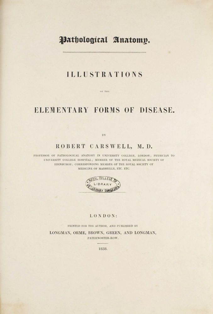 Pathological Anatomy. Illustrations of the Elementary Forms of Diseases. Robert CARSWELL.
