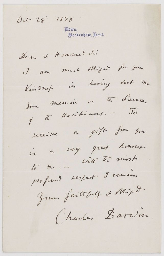 """Autograph letter, Down, Beckenham, Kent, 28 October 1873, signed (""""Charles Darwin""""), to Alexander Kowalewski, thanking him for sending his memoir on the larva of the sea squirt (""""I am much obliged for your Kindness in having sent me your memoir on the Larva of the Ascidians. . .) and closing """"Yours faithfully & obliged / Charles Darwin."""" Charles DARWIN."""