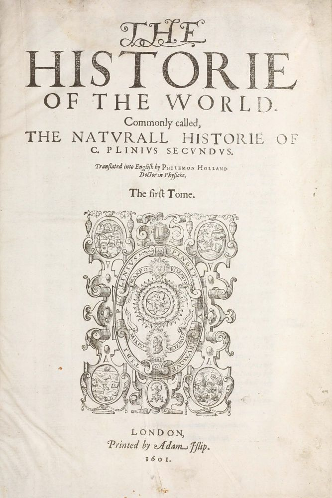 The Historie of the World. Commonly Called, the Naturall Historie of C. Plinius Secundus. Translated into English by Philemon Holland. Gaius / PLINY THE ELDER PLINIUS SECUNDUS.