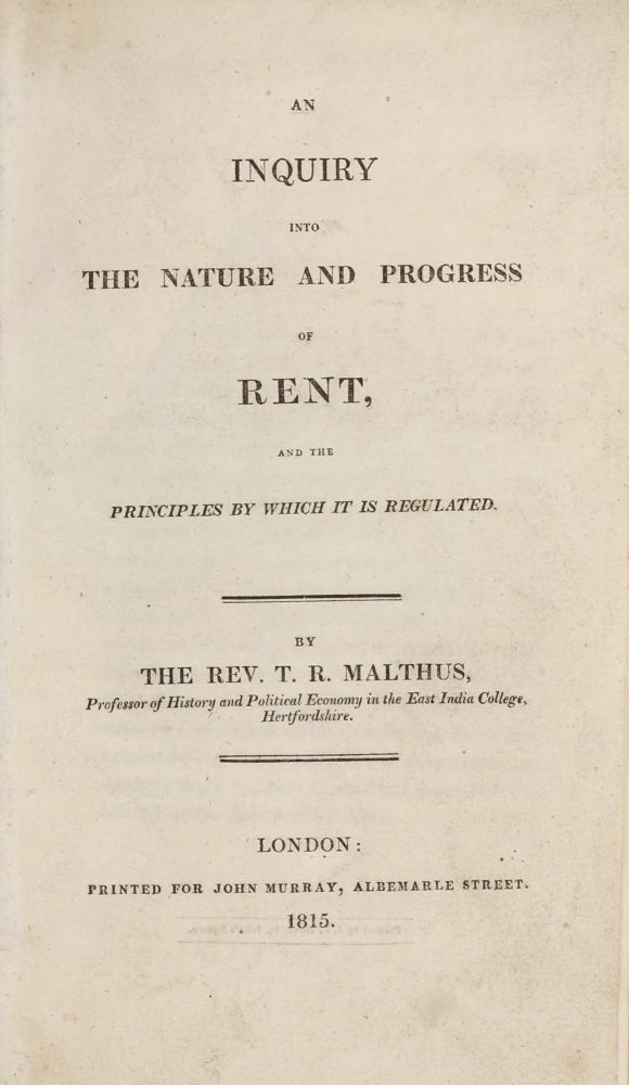 An Inquiry into the Nature and Progress of Rent, and the Principles by which it is Regulated. Thomas Robert MALTHUS.