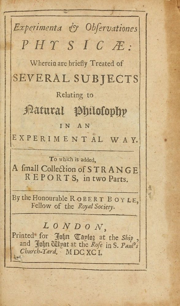 Experimenta & Observationes Physicae: Wherein are briefly Treated of Several Subjects Relating to Natural Philosophy in an Experimental Way. To which is added, A small Collection of strange Reports, in two Parts. . Robert BOYLE.
