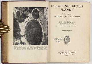 Our stone-pelted Planet. A book about Meteors and Meteorites. H. H. NININGER