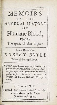 Memoirs for the Natural History of Humane Blood, Especially the Spirit of that Liquor. Robert BOYLE