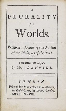 A Plurality of Worlds. Written in French by the Author of the Dialogues of the Dead. Translated into English by Mr. Glanvill.