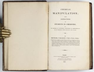 Chemical Manipulation; Being Instructions to Students in Chemistry, on the methods of performing experiments of demonstration or of research, with accuracy and success.