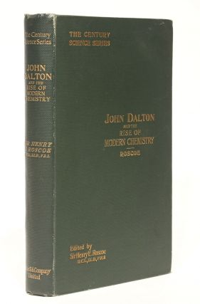 John Dalton and the Rise of Modern Chemistry. Presentation copy, signed by the author. Henry ROSCOE