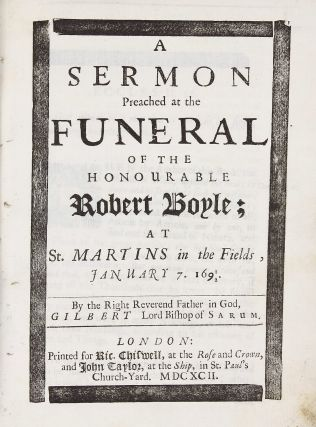 A Sermon Preached at the Funeral of the Honourable Robert Boyle at St. Martins in the Fields. ....