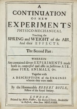 A continuation of New Experiments Physico-Mechanical, Touching the Spring and Weight of the air,...