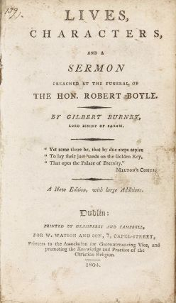 Lives, Characters, and a Sermon preached at the funeral of the hon. Robert Boyle. Gilbert BURNET
