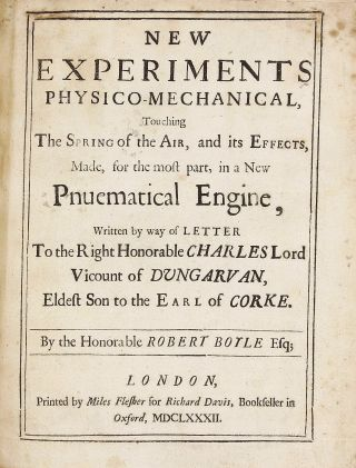 New Experiments Physico-Mechanical, Touching the Spring and Weight of the air, and their Effects ... in a New Pnuematical [sic] Engine. Robert BOYLE.