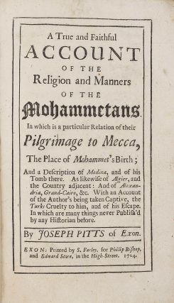 A True and Faithful Account of the Religion and Manners of the Mohammetans. In which is a particular Relation of their Pilgrimage to Mecca , the place of Mahommet's birth; and a description of Medina and of his tomb there. . .