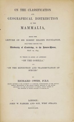 On the Classification and Geographical Distribution of the Mammalia, Being the Lecture on Sir Robert Reade's Foundation, Delivered Before the University of Cambridge, in the Senate-House May 10, 1859. Richard OWEN.