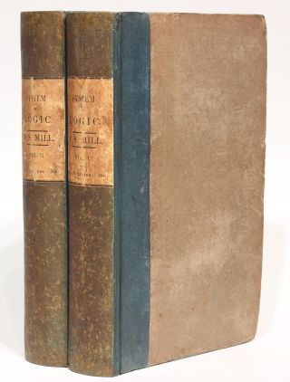 A System of Logic, Ratiocinative and Inductive, Being a Connected View of the Principles of Evidence, and the Methods of Scientific Investigation. Two volumes. John Stuart MILL.