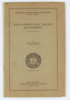 Liquid-propellant Rocket Development. Smithsonian Miscellaneous Collections Volume 95, Number 3, Publication 3381. Robert Hutchings GODDARD.