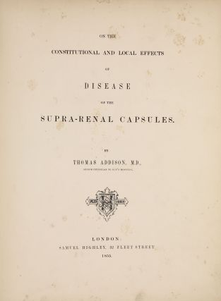 On the Constitutional and Local Effects of Disease on the Supra-Renal Capsules. Thomas ADDISON