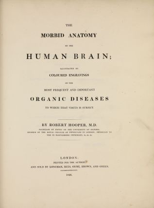The Morbid Anatomy of the Human Brain; Illustrated by Coloured Engravings of the Most Frequent...