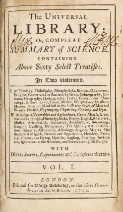 The universal library: or, Compleat summary of science : Containing above sixty select treatises....