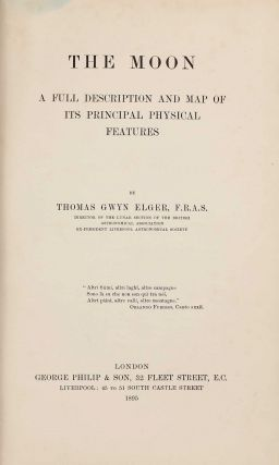 The Moon - A Full Description and Map of Its Principal Physical Features. Thomas Gwyn ELGER
