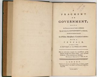 A fragment on Government; being an examination of what is delivered, on the subject of government in general, in the introduction to William Blackstone's commentaries.