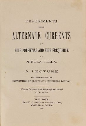 Experiments with Alternate Currents of High Potential and High Frequency. A Lecture delivered before the Institution of Electrical Engineers, London. Nikola TESLA.