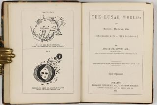 The Lunar World: its scenery, motions, etc. [Considered with a view to design.] Third Thousand....