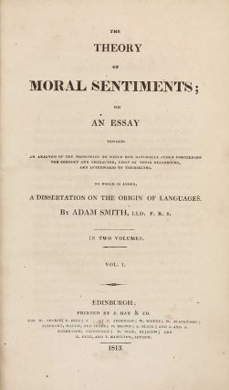 The Theory of Moral Sentiments; or, an Essay Towards an Analysis of the Principles by Which Men Naturally Judge Concerning the Conduct and Character, First of their Neighbours, and Afterwards of Themselves. To Which is Added a Dissertation on the Origin of Languages.