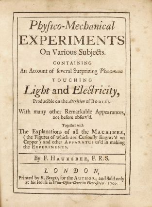 Physico-Mechanical Experiments on Various Subjects. Containing an Account of several Surprizing...
