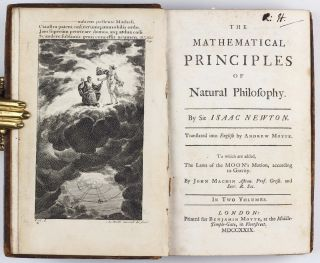 The Mathematical Principles of Natural Philosophy. Translated by Andrew Motte. To Which are Added, the Laws of the Moon's Motion, according to Gravity. Two volumes.
